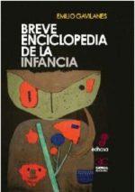 Breve enciclopedia de la infancia, de Emilio Gavilanes