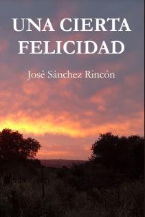 Una cierta felicidad, de José Sánchez Rincón